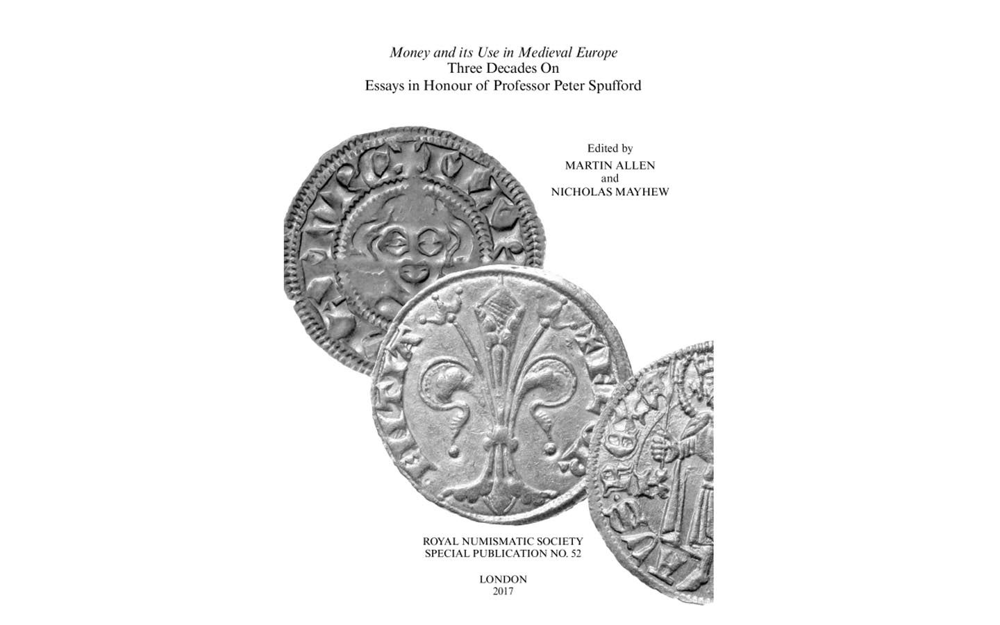 rns announces special publication honouring professor peter  the royal numismatic society announces a special publication of a collection of essays honoring professor spufford in the book money and its use in medieval
